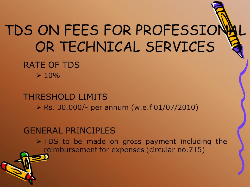 TDS ON FEES FOR PROFESSIONAL OR TECHNICAL SERVICES MEANING OF PROFESSIONAL SERVICES Services rendered by a person in the course of carrying on Legal p