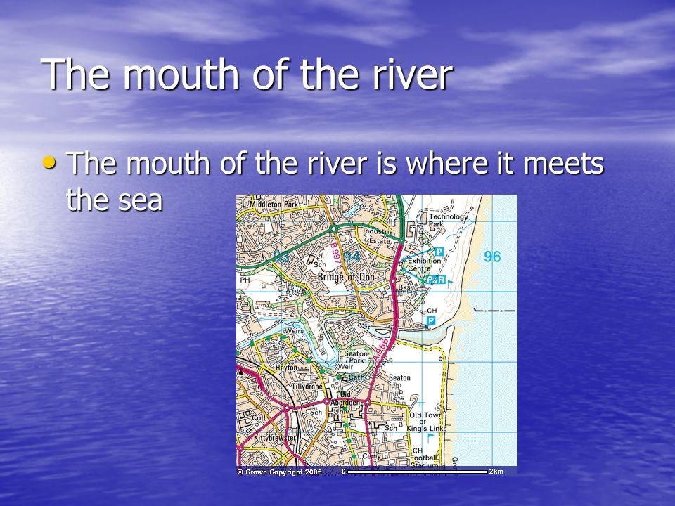The mouth of the river The mouth of the river is where it meets the sea The mouth of the river is where it meets the sea