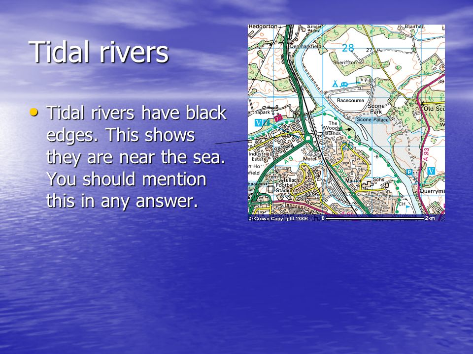 Tidal rivers Tidal rivers have black edges. This shows they are near the sea. You should mention this in any answer. Tidal rivers have black edges. Th