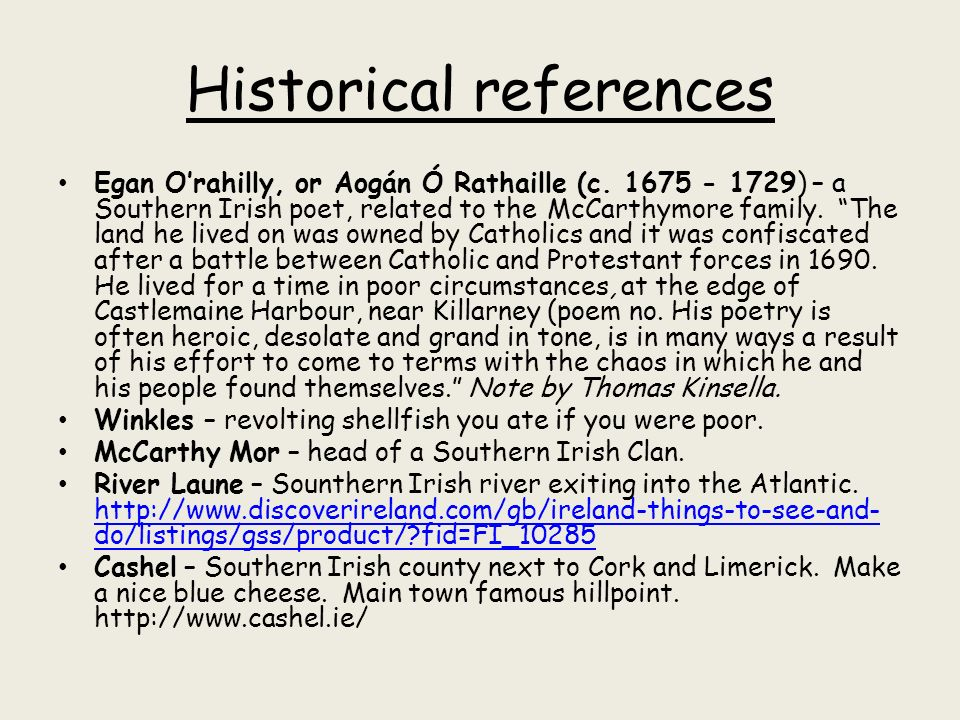 Historical references Egan Orahilly, or Aogán Ó Rathaille (c. 1675 - 1729) – a Southern Irish poet, related to the McCarthymore family. The land he li