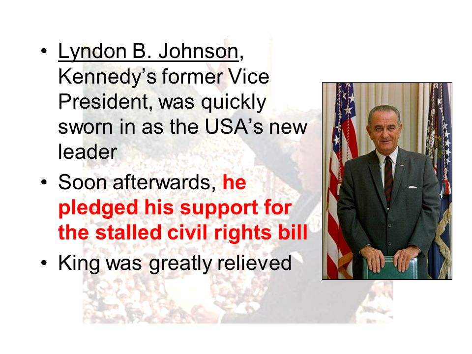 Lyndon B. Johnson, Kennedys former Vice President, was quickly sworn in as the USAs new leader Soon afterwards, he pledged his support for the stalled