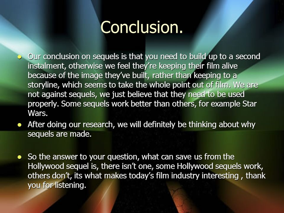 Conclusion. Our conclusion on sequels is that you need to build up to a second instalment, otherwise we feel theyre keeping their film alive because o