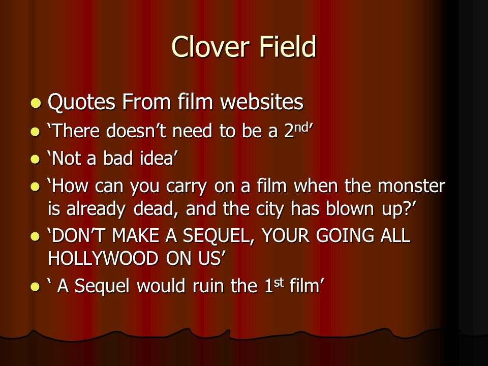 Quotes From film websites There doesnt need to be a 2nd Not a bad idea How can you carry on a film when the monster is already dead, and the city has blown up.