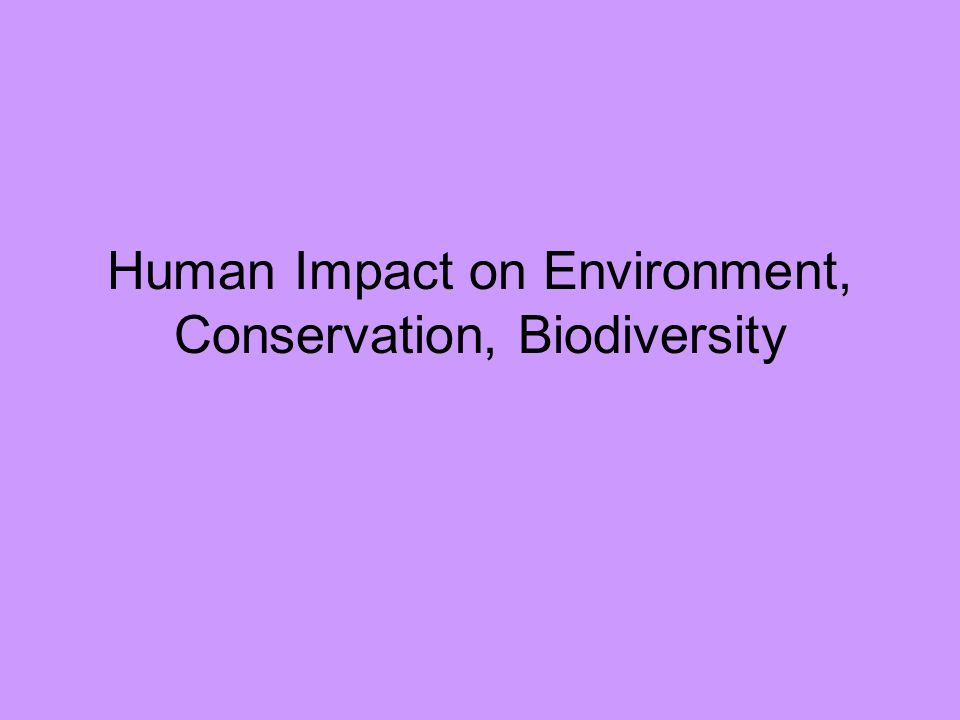 Human Impact on Environment, Conservation, Biodiversity