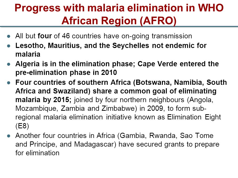 Progress with malaria elimination in WHO African Region (AFRO) All but four of 46 countries have on-going transmission Lesotho, Mauritius, and the Sey