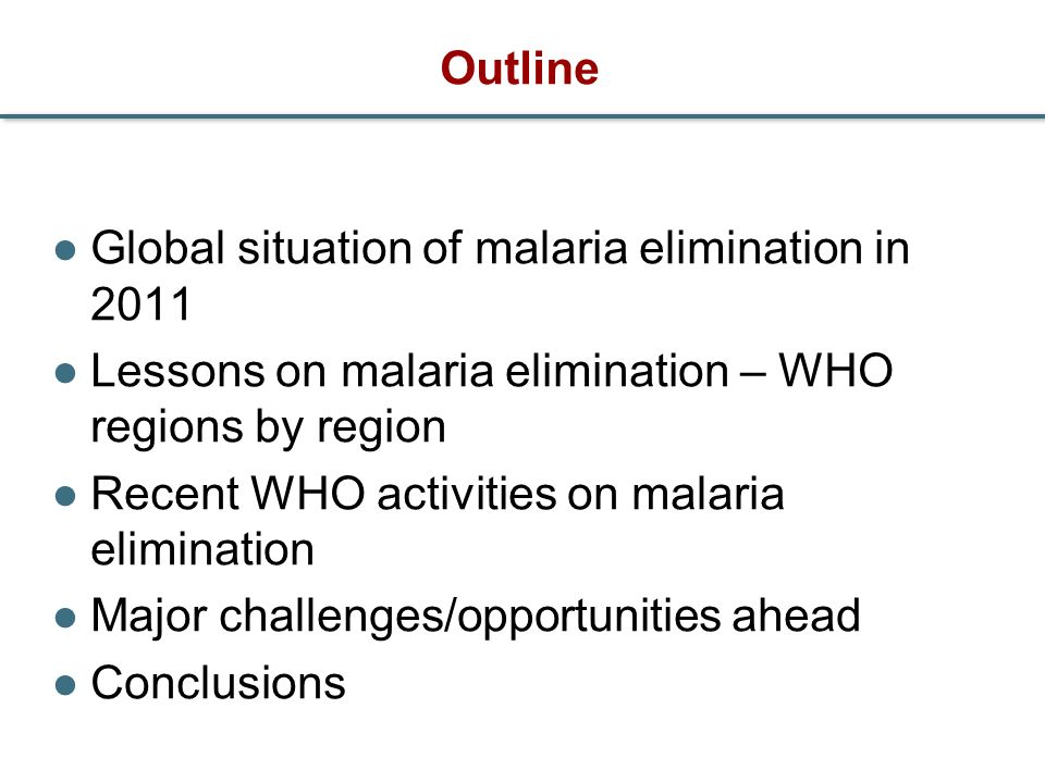 Outline Global situation of malaria elimination in 2011 Lessons on malaria elimination – WHO regions by region Recent WHO activities on malaria elimin