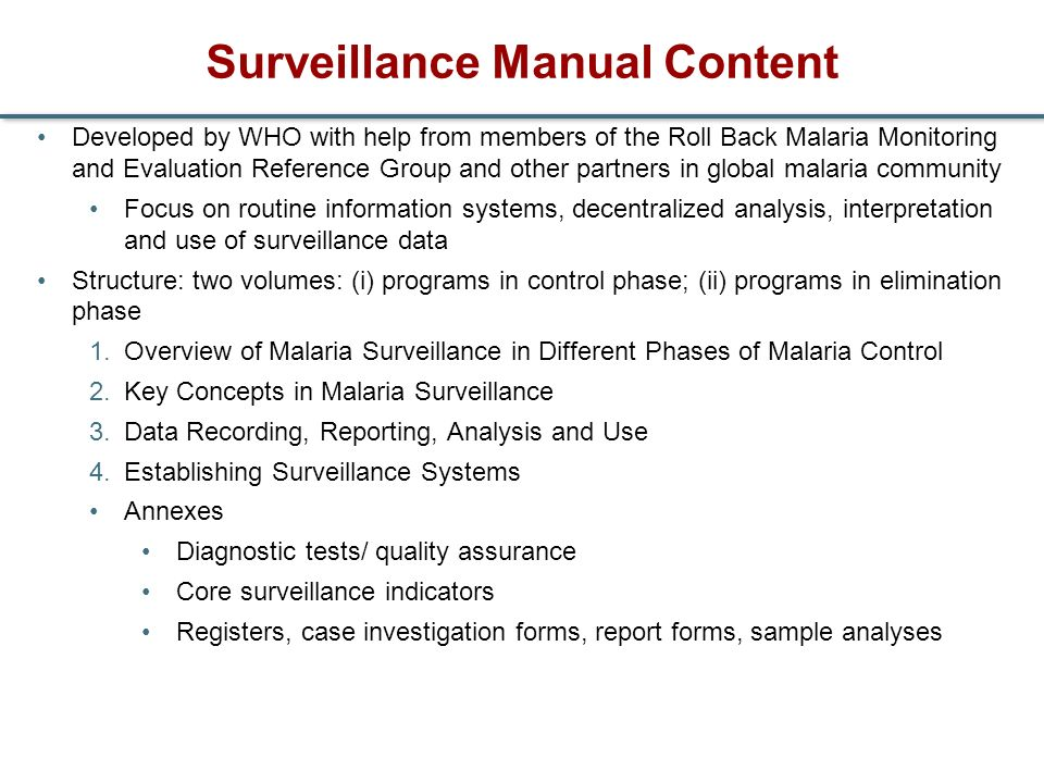 Surveillance Manual Content Developed by WHO with help from members of the Roll Back Malaria Monitoring and Evaluation Reference Group and other partn