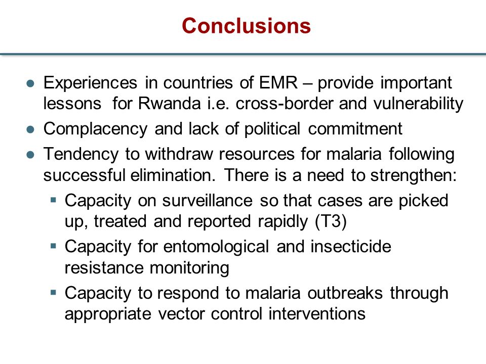 Conclusions Experiences in countries of EMR – provide important lessons for Rwanda i.e. cross-border and vulnerability Complacency and lack of politic