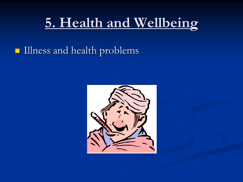 5. Health and Wellbeing Illness and health problems Illness and health problems