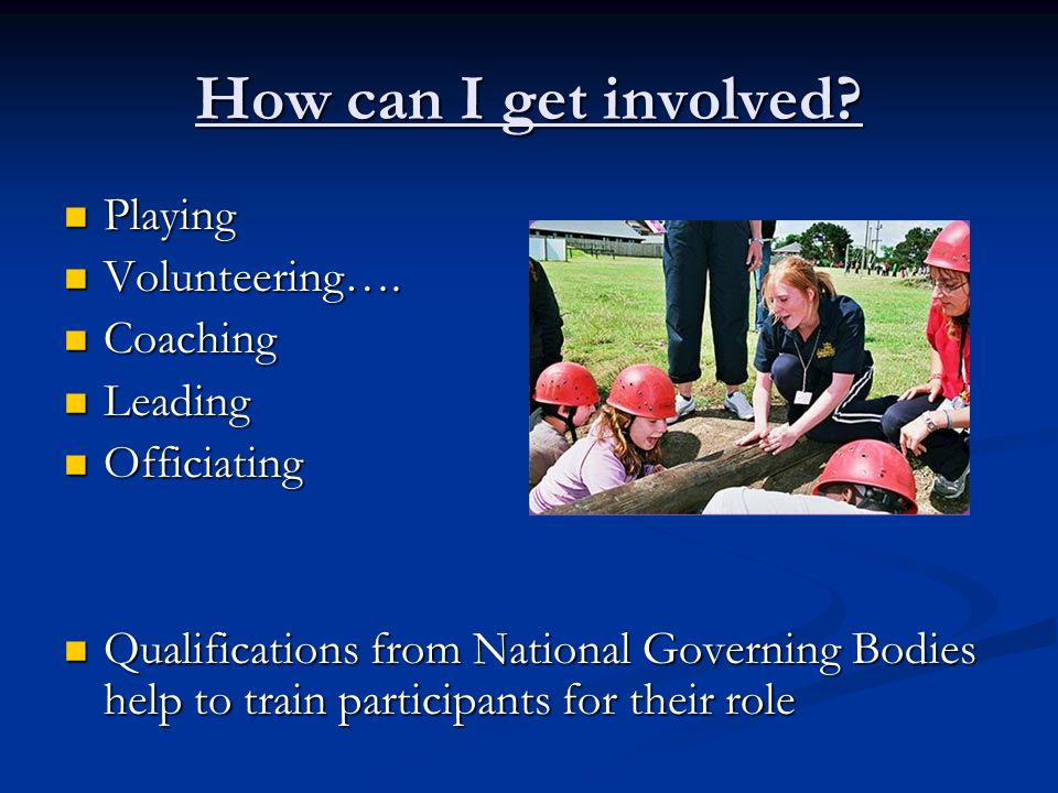 How can I get involved. Playing Playing Volunteering….