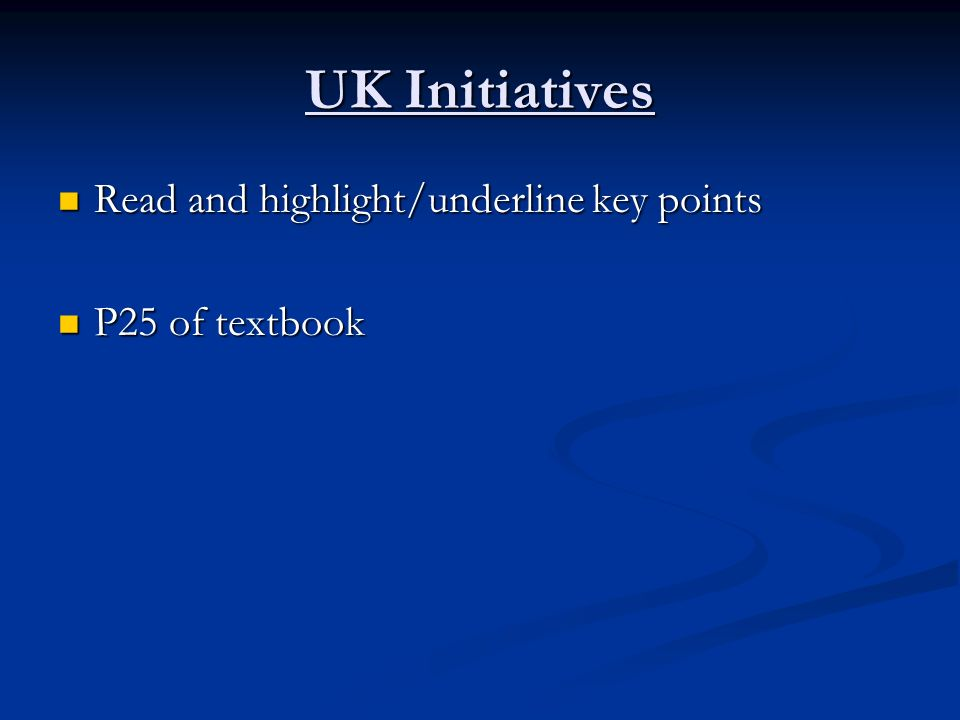 UK Initiatives Read and highlight/underline key points Read and highlight/underline key points P25 of textbook P25 of textbook
