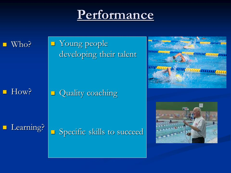 Performance Young people developing their talent Quality coaching Specific skills to succeed Who.