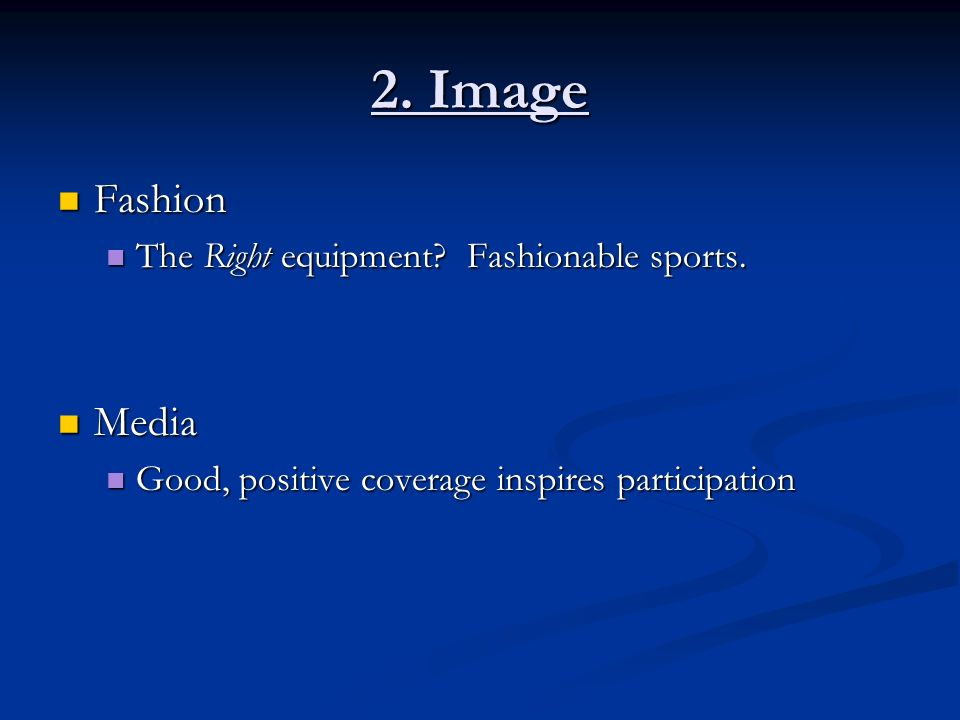 2. Image Fashion Fashion The Right equipment? Fashionable sports. The Right equipment? Fashionable sports. Media Media Good, positive coverage inspire