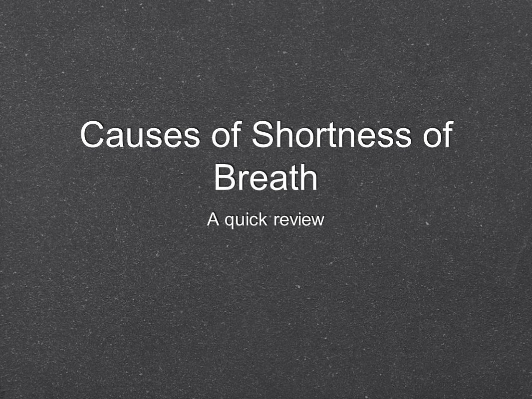 Causes of Shortness of Breath A quick review
