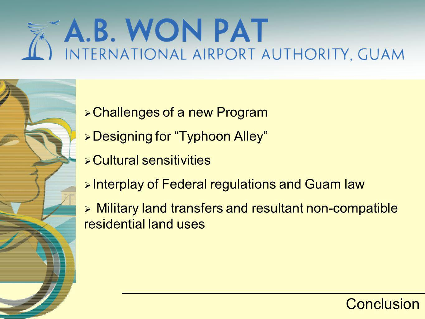 Challenges of a new Program Designing for Typhoon Alley Cultural sensitivities Interplay of Federal regulations and Guam law Military land transfers a