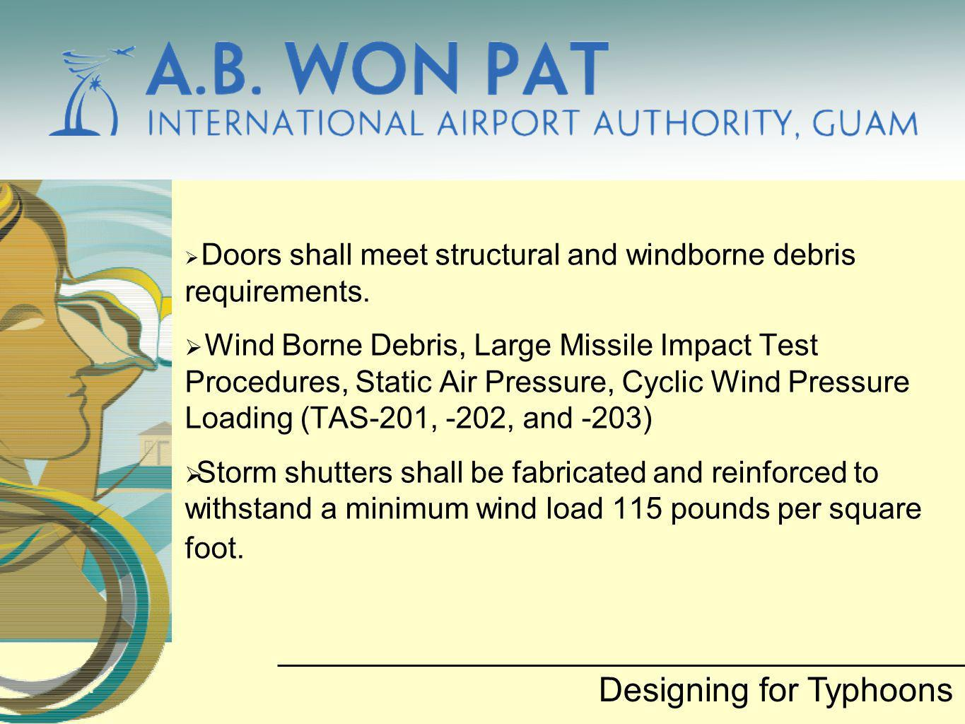 Doors shall meet structural and windborne debris requirements. Wind Borne Debris, Large Missile Impact Test Procedures, Static Air Pressure, Cyclic Wi