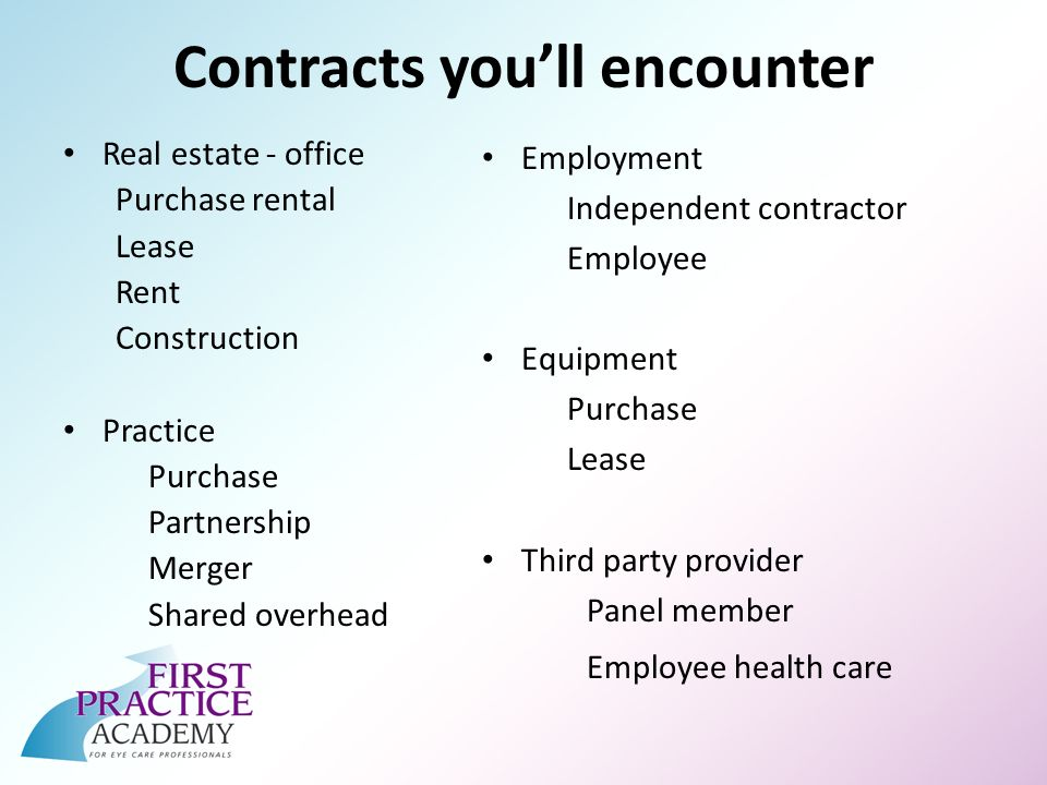 Contracts youll encounter Real estate - office Purchase rental Lease Rent Construction Practice Purchase Partnership Merger Shared overhead Employment Independent contractor Employee Equipment Purchase Lease Third party provider Panel member Employee health care