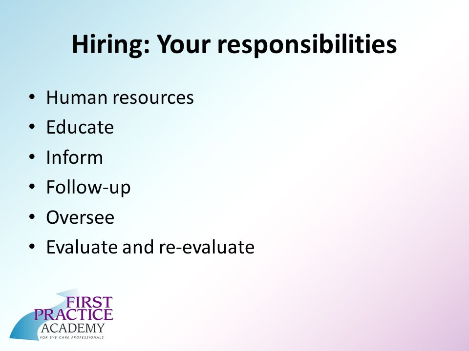 Hiring: Your responsibilities Human resources Educate Inform Follow-up Oversee Evaluate and re-evaluate