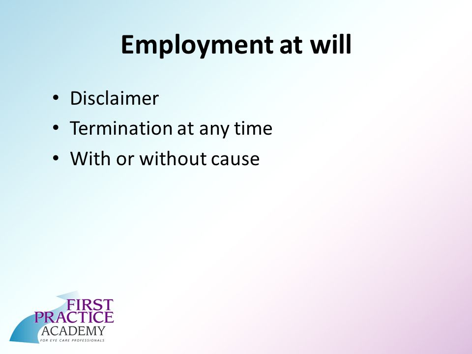 Employment at will Disclaimer Termination at any time With or without cause