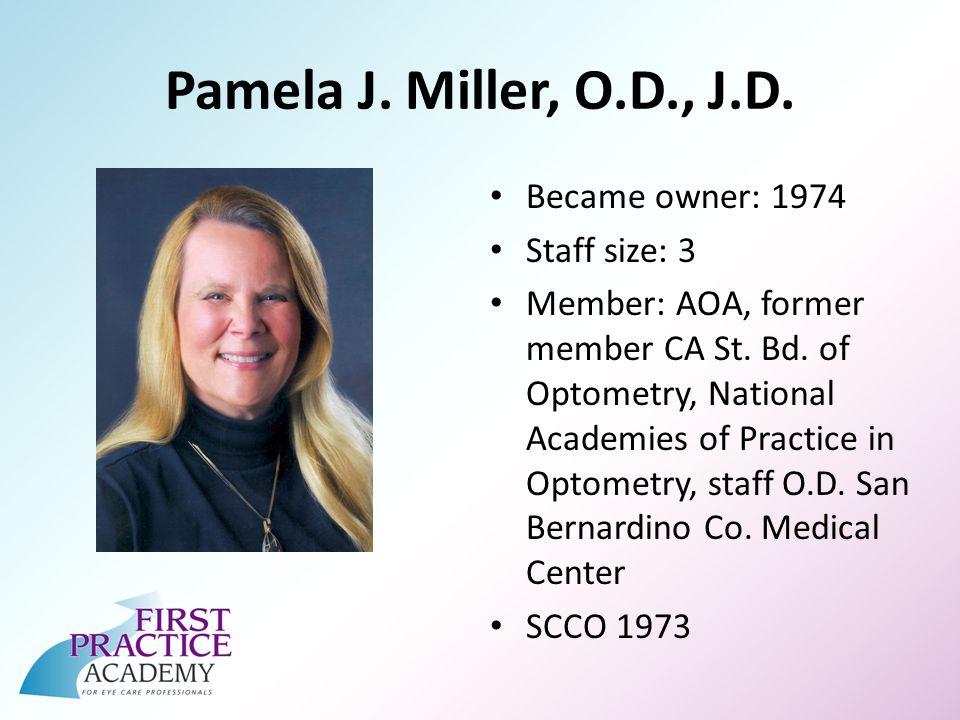 Pamela J.Miller, O.D., J.D. Became owner: 1974 Staff size: 3 Member: AOA, former member CA St.