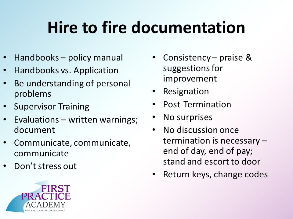 Hire to fire documentation Handbooks – policy manual Handbooks vs. Application Be understanding of personal problems Supervisor Training Evaluations –