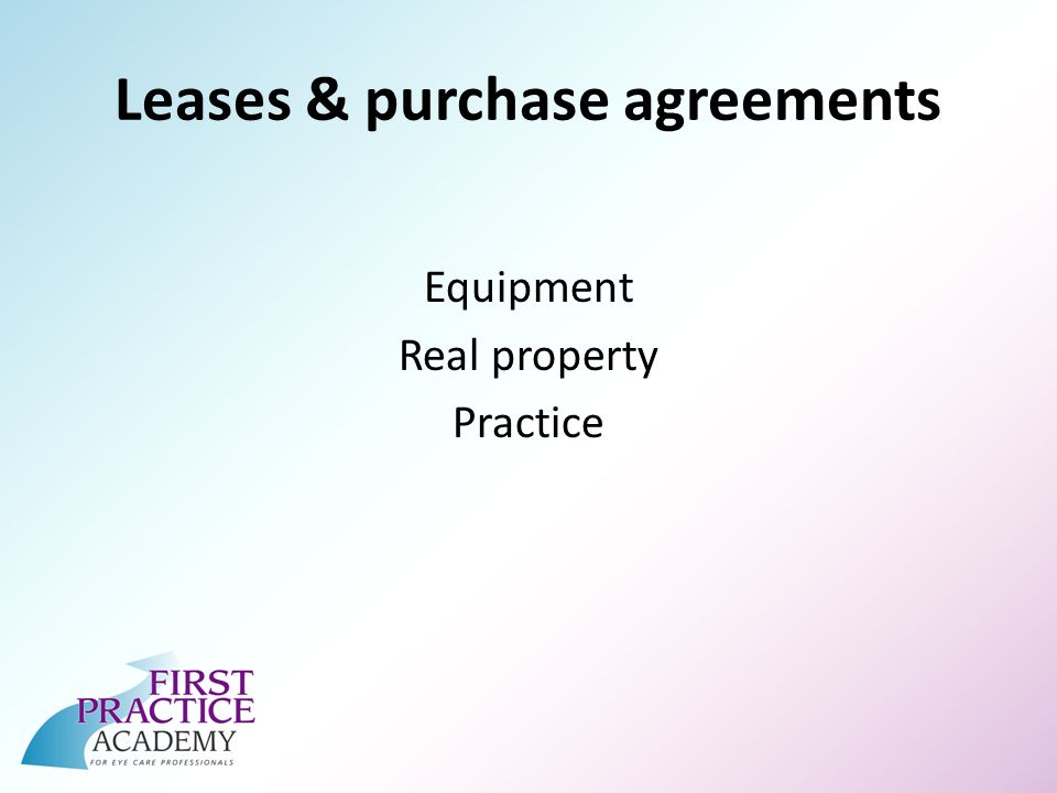 Leases & purchase agreements Equipment Real property Practice