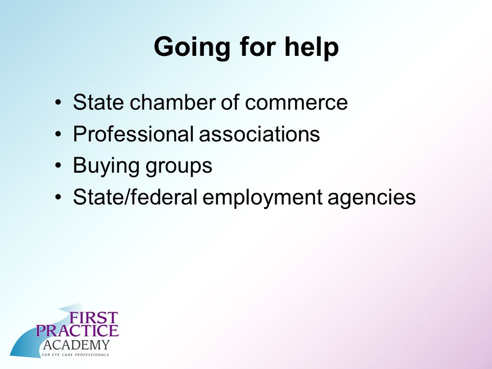 Going for help State chamber of commerce Professional associations Buying groups State/federal employment agencies