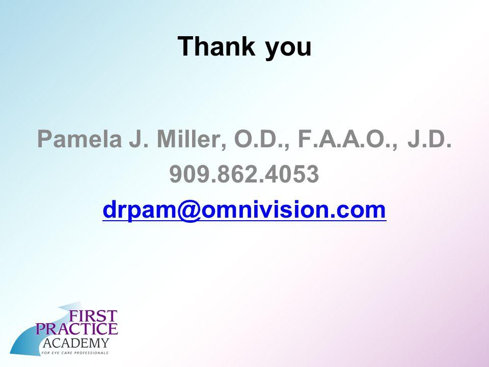 Thank you Pamela J. Miller, O.D., F.A.A.O., J.D. 909.862.4053 drpam@omnivision.com