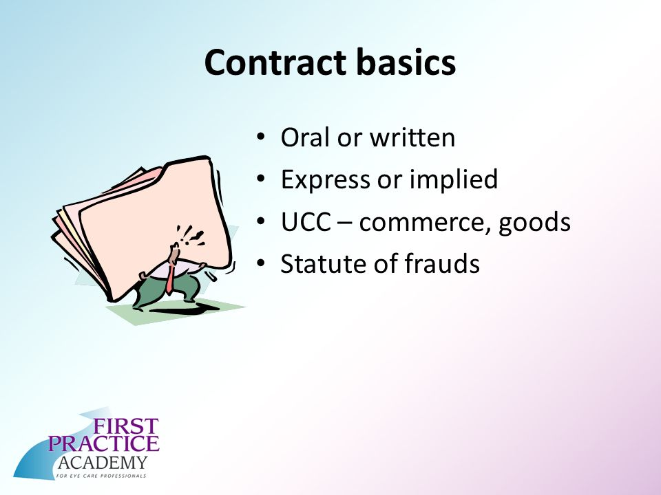 Contract basics Oral or written Express or implied UCC – commerce, goods Statute of frauds