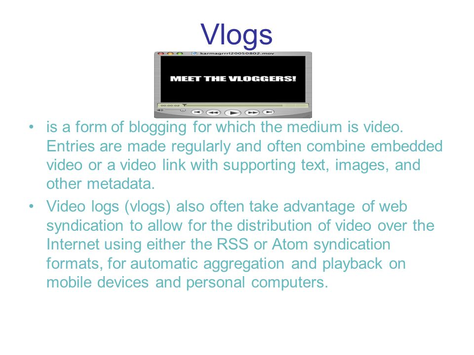Vlogs is a form of blogging for which the medium is video.