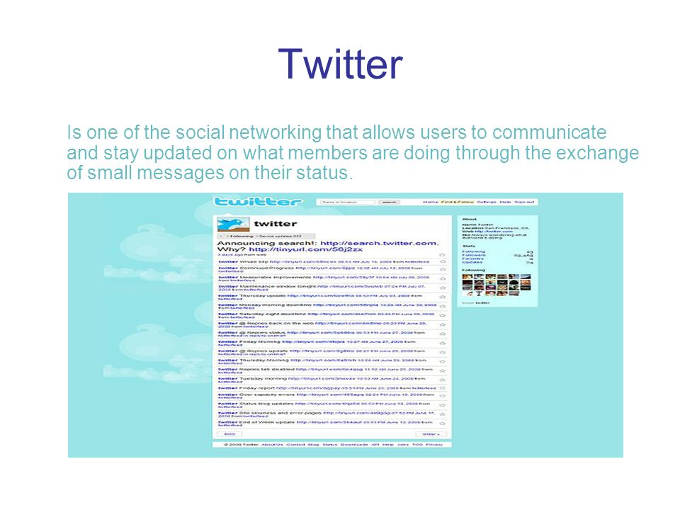 Twitter Is one of the social networking that allows users to communicate and stay updated on what members are doing through the exchange of small messages on their status.