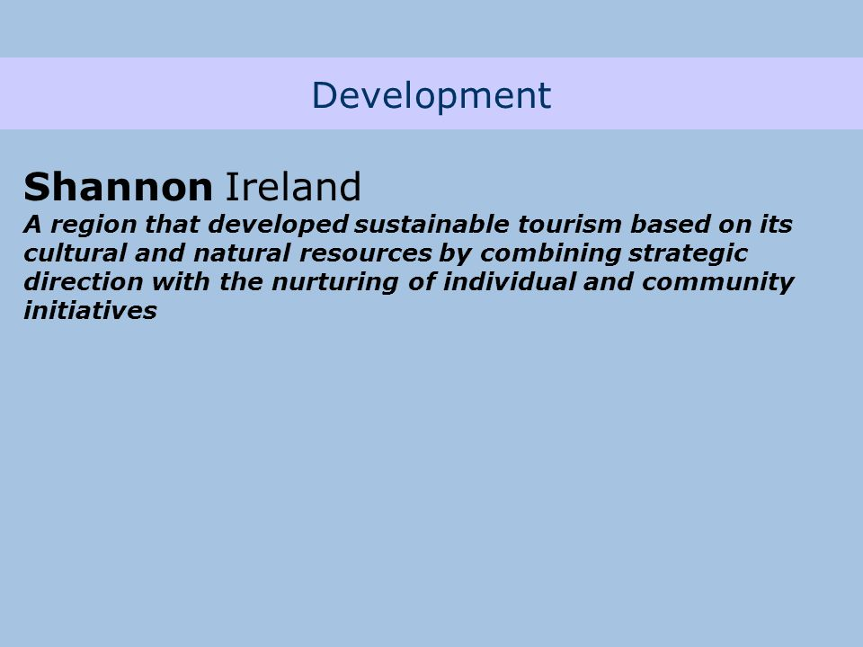 Development Shannon Ireland A region that developed sustainable tourism based on its cultural and natural resources by combining strategic direction with the nurturing of individual and community initiatives