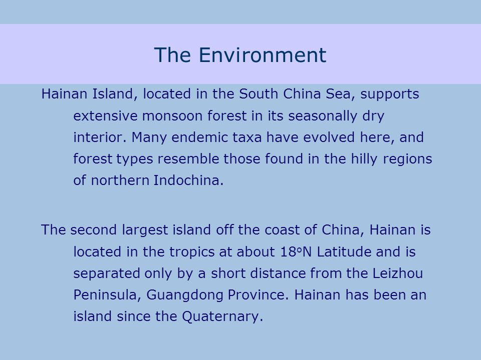 The Environment Hainan Island, located in the South China Sea, supports extensive monsoon forest in its seasonally dry interior.