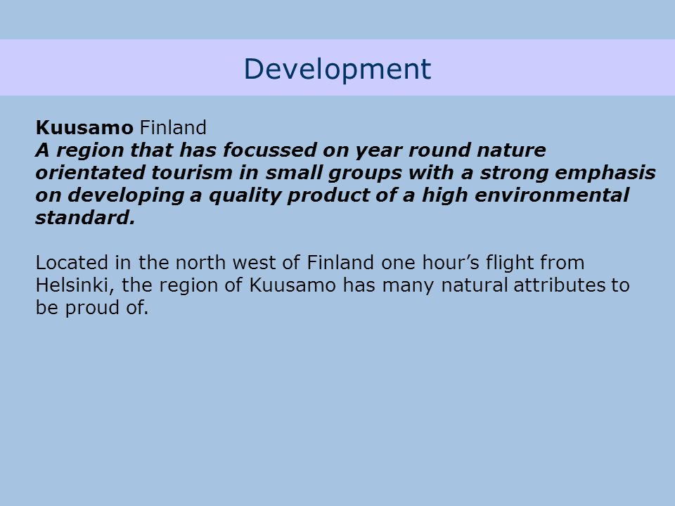 Development Kuusamo Finland A region that has focussed on year round nature orientated tourism in small groups with a strong emphasis on developing a quality product of a high environmental standard.