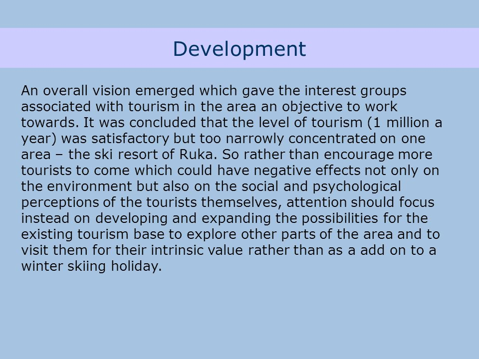Development An overall vision emerged which gave the interest groups associated with tourism in the area an objective to work towards.