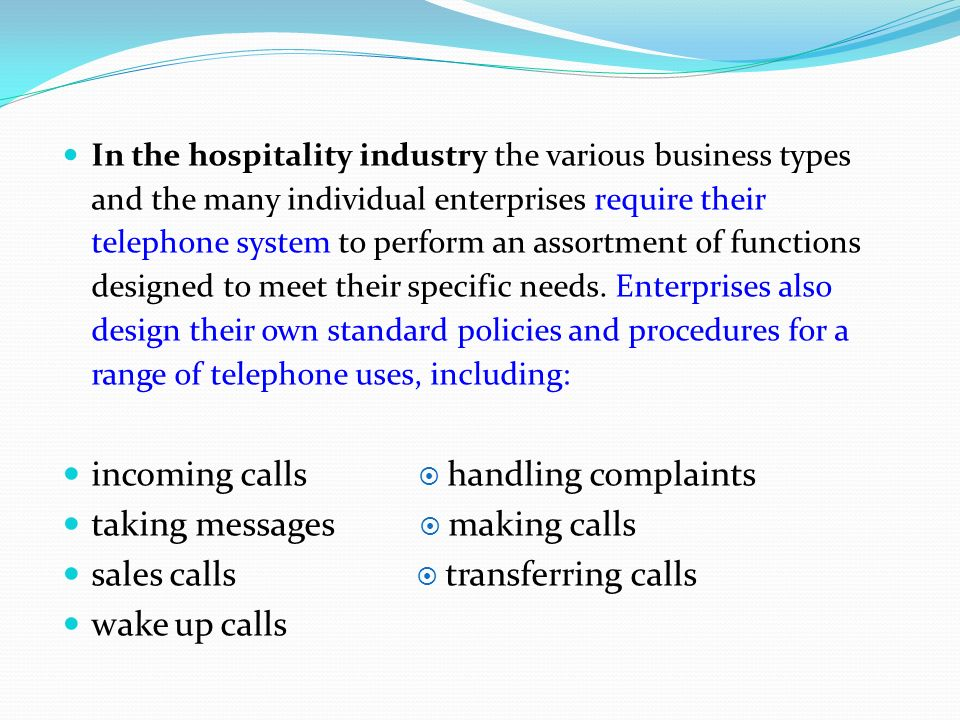 In the hospitality industry the various business types and the many individual enterprises require their telephone system to perform an assortment of