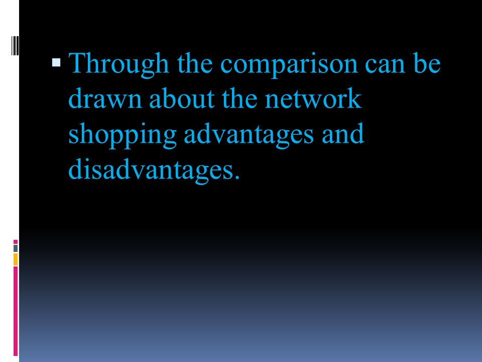 Through the comparison can be drawn about the network shopping advantages and disadvantages.