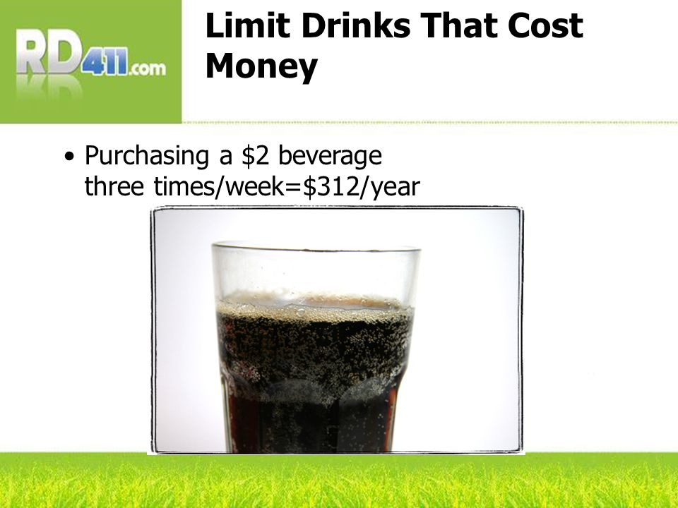 Limit Drinks That Cost Money Purchasing a $2 beverage three times/week=$312/year