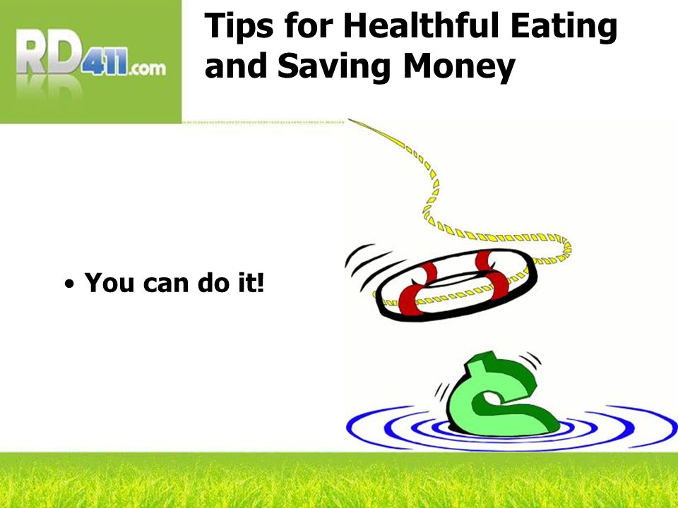 Tips for Healthful Eating and Saving Money You can do it!