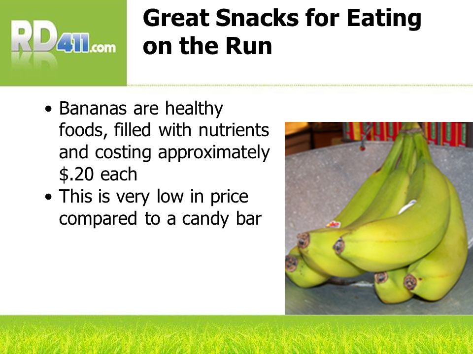 Great Snacks for Eating on the Run Bananas are healthy foods, filled with nutrients and costing approximately $.20 each This is very low in price comp