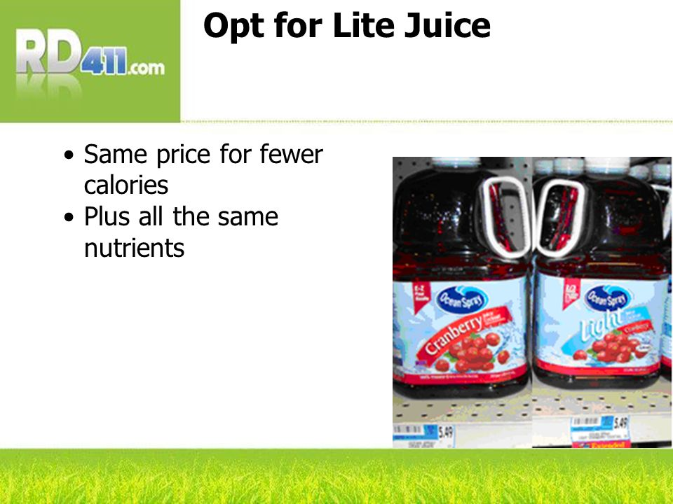 Opt for Lite Juice Same price for fewer calories Plus all the same nutrients