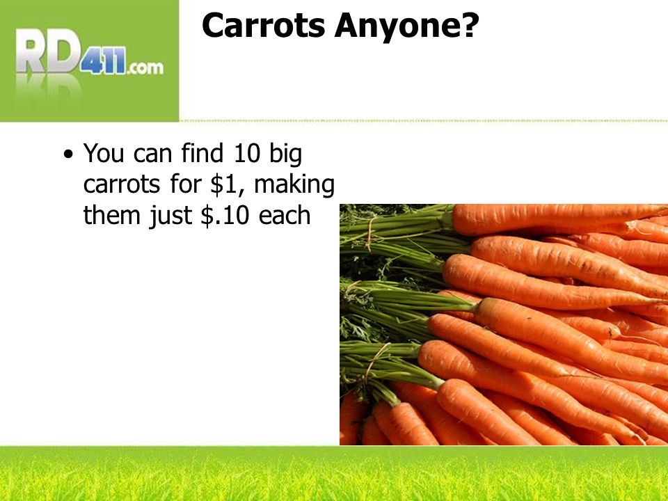 Carrots Anyone? You can find 10 big carrots for $1, making them just $.10 each