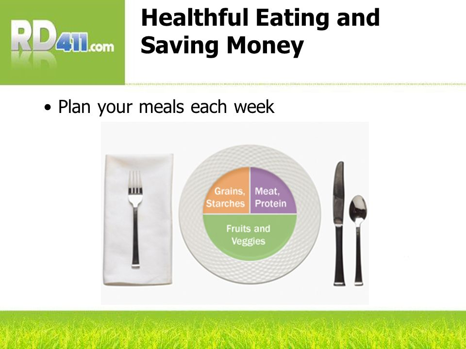 Healthful Eating and Saving Money Plan your meals each week