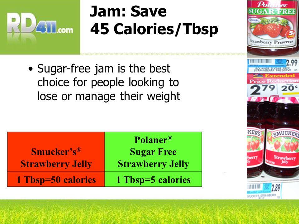 Jam: Save 45 Calories/Tbsp Sugar-free jam is the best choice for people looking to lose or manage their weight Smuckers ® Strawberry Jelly Polaner ® S