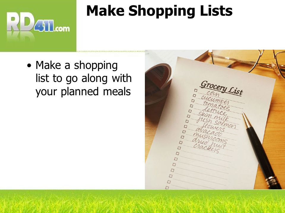 Make Shopping Lists Make a shopping list to go along with your planned meals