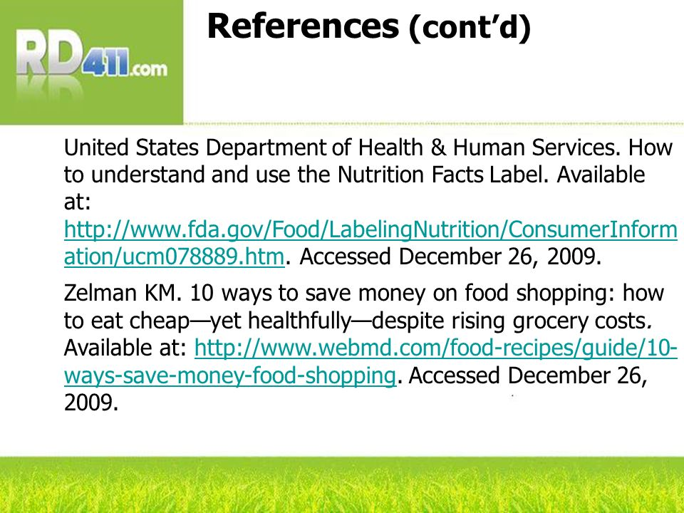 References (contd) United States Department of Health & Human Services. How to understand and use the Nutrition Facts Label. Available at: http://www.