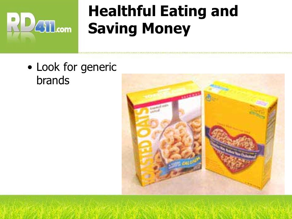 Healthful Eating and Saving Money Look for generic brands