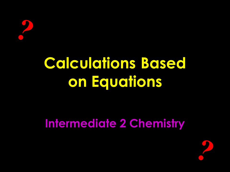 Calculations Based on Equations Intermediate 2 Chemistry