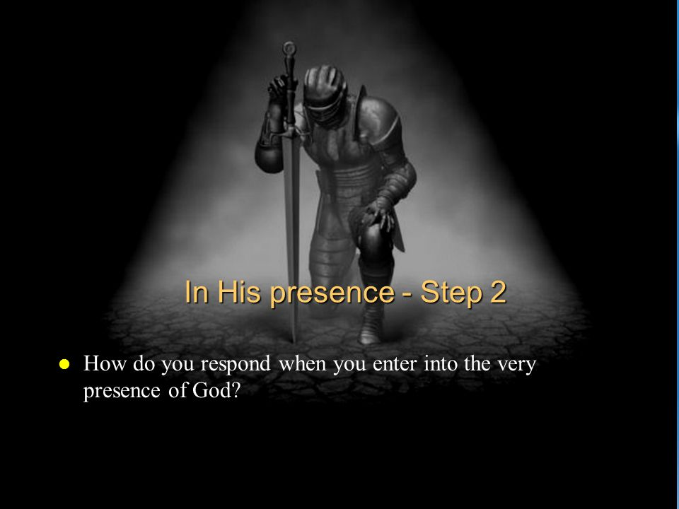 In His presence - Step 2 l How do you respond when you enter into the very presence of God?