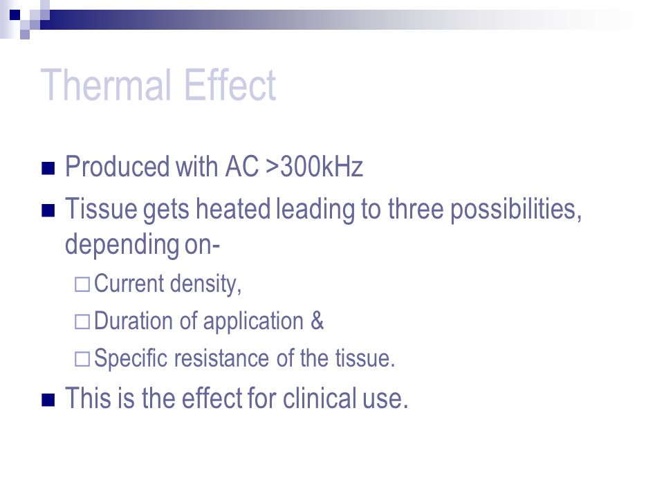 Thermal Effect Produced with AC >300kHz Tissue gets heated leading to three possibilities, depending on- Current density, Duration of application & Sp